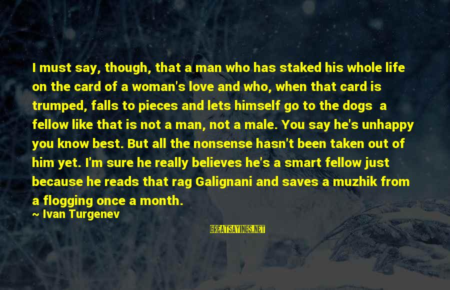 Love Saves Sayings By Ivan Turgenev: I must say, though, that a man who has staked his whole life on the