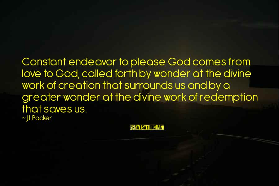 Love Saves Sayings By J.I. Packer: Constant endeavor to please God comes from love to God, called forth by wonder at