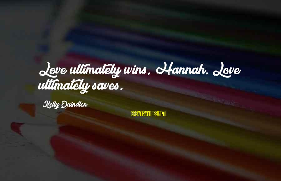 Love Saves Sayings By Kelly Quindlen: Love ultimately wins, Hannah. Love ultimately saves.