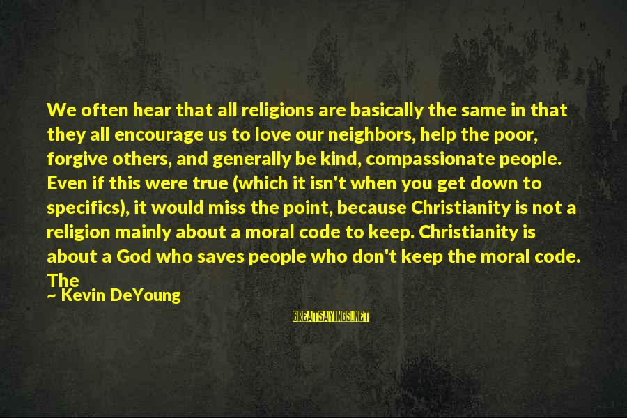 Love Saves Sayings By Kevin DeYoung: We often hear that all religions are basically the same in that they all encourage