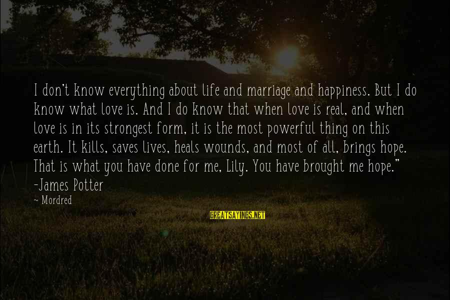 Love Saves Sayings By Mordred: I don't know everything about life and marriage and happiness. But I do know what