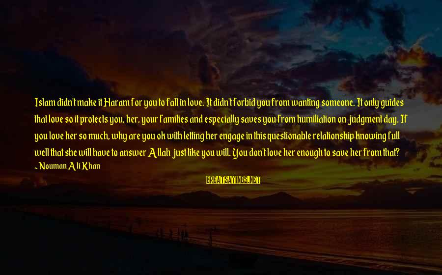Love Saves Sayings By Nouman Ali Khan: Islam didn't make it Haram for you to fall in love. It didn't forbid you