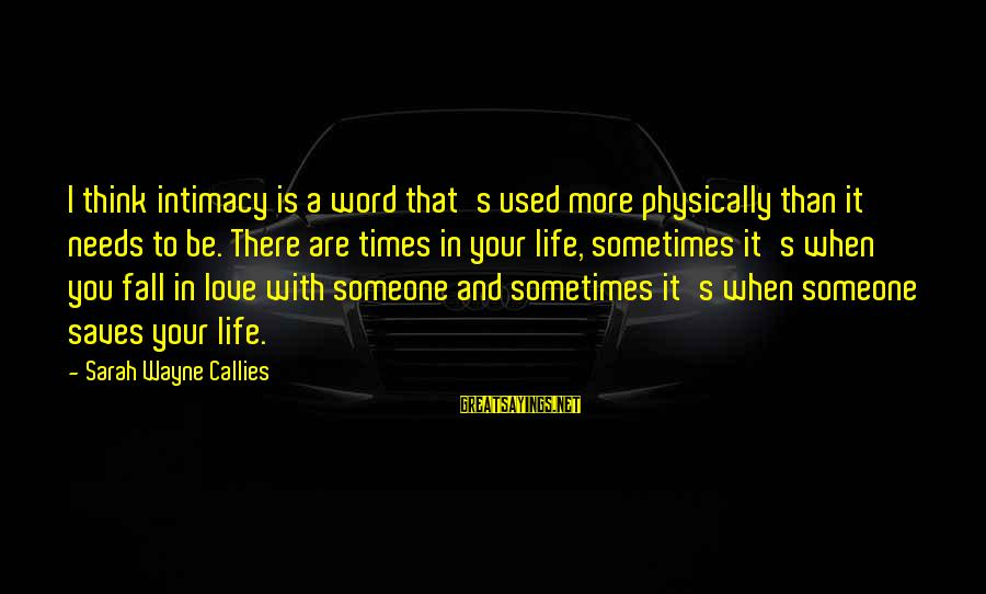 Love Saves Sayings By Sarah Wayne Callies: I think intimacy is a word that's used more physically than it needs to be.