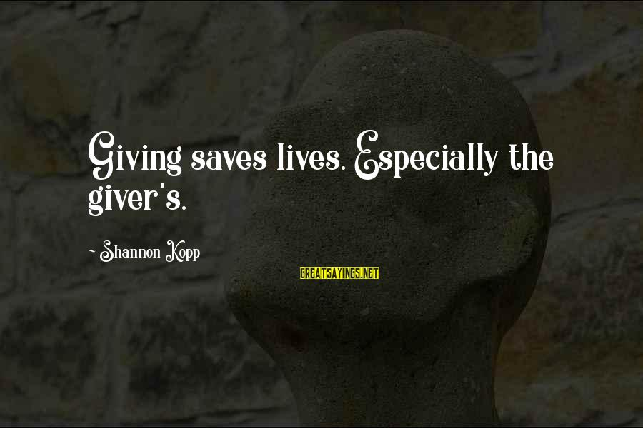 Love Saves Sayings By Shannon Kopp: Giving saves lives. Especially the giver's.