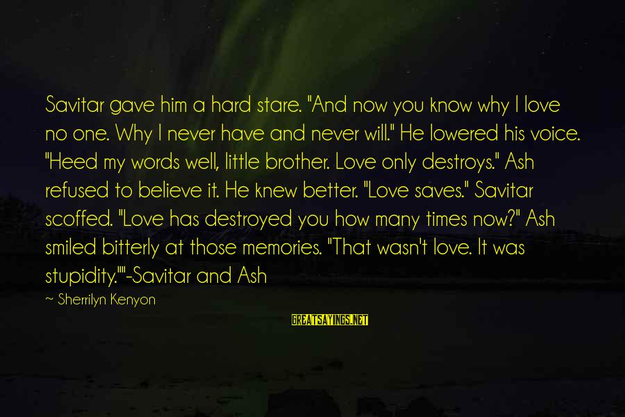 """Love Saves Sayings By Sherrilyn Kenyon: Savitar gave him a hard stare. """"And now you know why I love no one."""