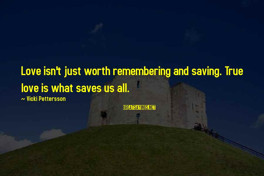 Love Saves Sayings By Vicki Pettersson: Love isn't just worth remembering and saving. True love is what saves us all.