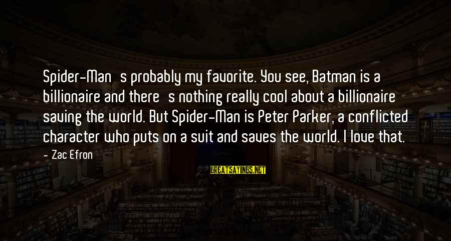 Love Saves Sayings By Zac Efron: Spider-Man's probably my favorite. You see, Batman is a billionaire and there's nothing really cool
