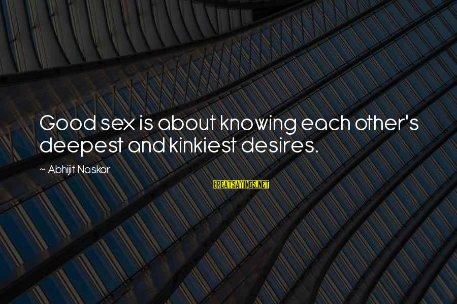 Love Sex And Relationships Sayings By Abhijit Naskar: Good sex is about knowing each other's deepest and kinkiest desires.