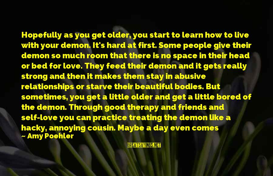 Love Sex And Relationships Sayings By Amy Poehler: Hopefully as you get older, you start to learn how to live with your demon.