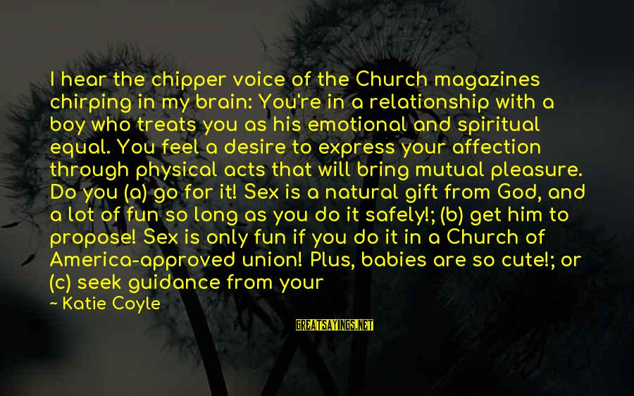 Love Sex And Relationships Sayings By Katie Coyle: I hear the chipper voice of the Church magazines chirping in my brain: You're in
