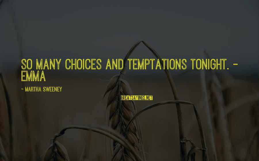 Love Sex And Relationships Sayings By Martha Sweeney: So many choices and temptations tonight. - Emma