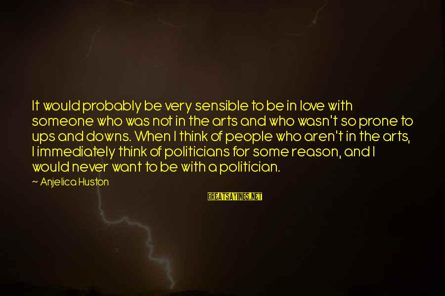 Love Someone Without Reason Sayings By Anjelica Huston: It would probably be very sensible to be in love with someone who was not