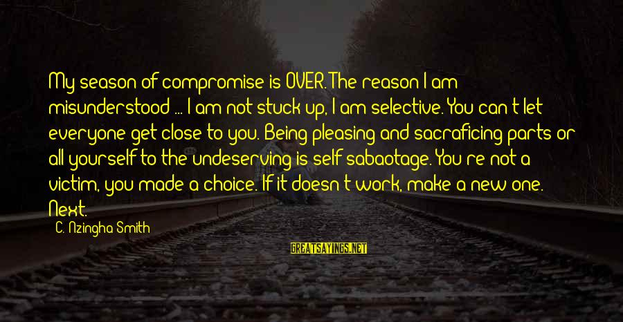 Love Someone Without Reason Sayings By C. Nzingha Smith: My season of compromise is OVER. The reason I am misunderstood ... I am not