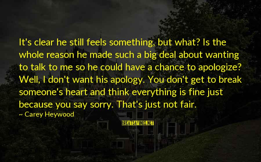 Love Someone Without Reason Sayings By Carey Heywood: It's clear he still feels something, but what? Is the whole reason he made such