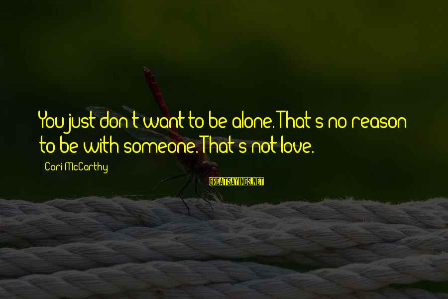 Love Someone Without Reason Sayings By Cori McCarthy: You just don't want to be alone. That's no reason to be with someone. That's