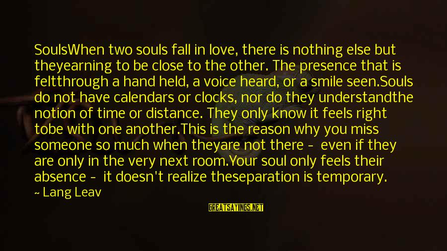 Love Someone Without Reason Sayings By Lang Leav: SoulsWhen two souls fall in love, there is nothing else but theyearning to be close