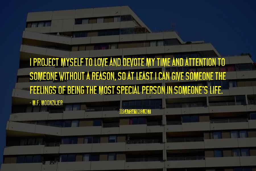 Love Someone Without Reason Sayings By M.F. Moonzajer: I project myself to love and devote my time and attention to someone without a