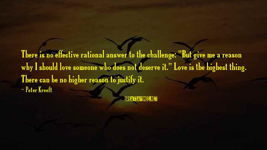 """Love Someone Without Reason Sayings By Peter Kreeft: There is no effective rational answer to the challenge: """"But give me a reason why"""