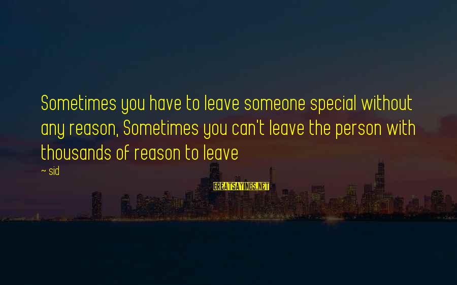 Love Someone Without Reason Sayings By Sid: Sometimes you have to leave someone special without any reason, Sometimes you can't leave the
