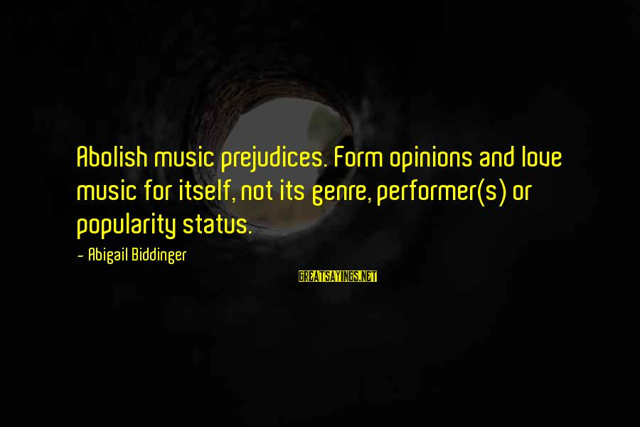 Love Status Sayings By Abigail Biddinger: Abolish music prejudices. Form opinions and love music for itself, not its genre, performer(s) or
