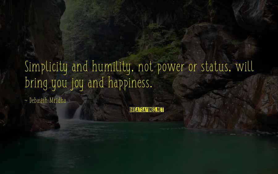 Love Status Sayings By Debasish Mridha: Simplicity and humility, not power or status, will bring you joy and happiness.