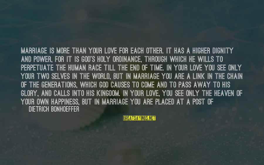 Love Status Sayings By Dietrich Bonhoeffer: Marriage is more than your love for each other. It has a higher dignity and