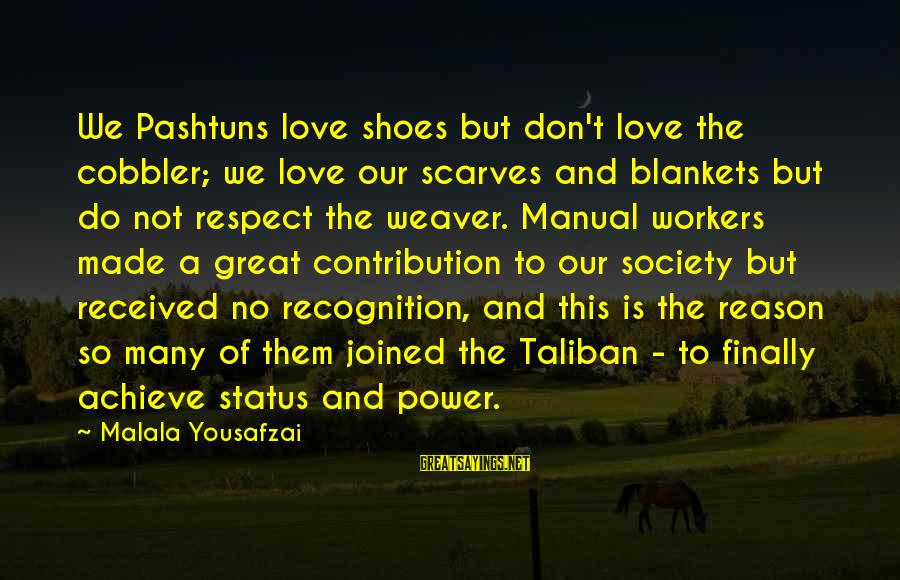 Love Status Sayings By Malala Yousafzai: We Pashtuns love shoes but don't love the cobbler; we love our scarves and blankets