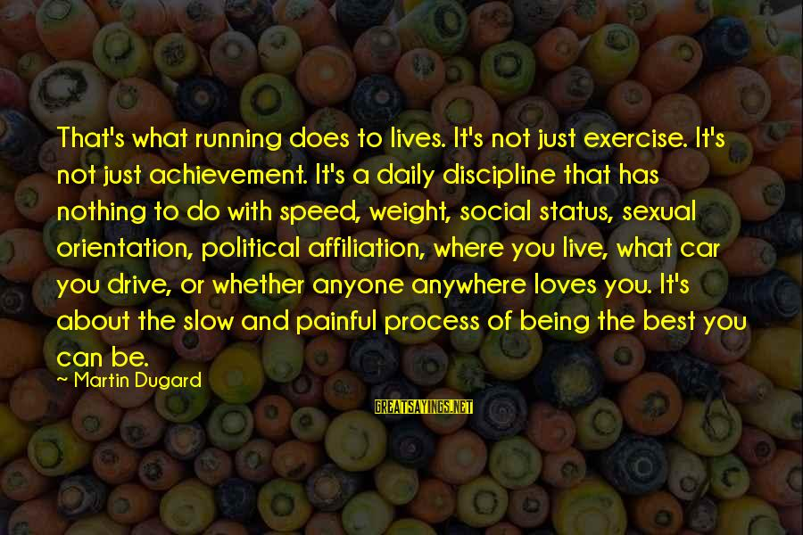 Love Status Sayings By Martin Dugard: That's what running does to lives. It's not just exercise. It's not just achievement. It's