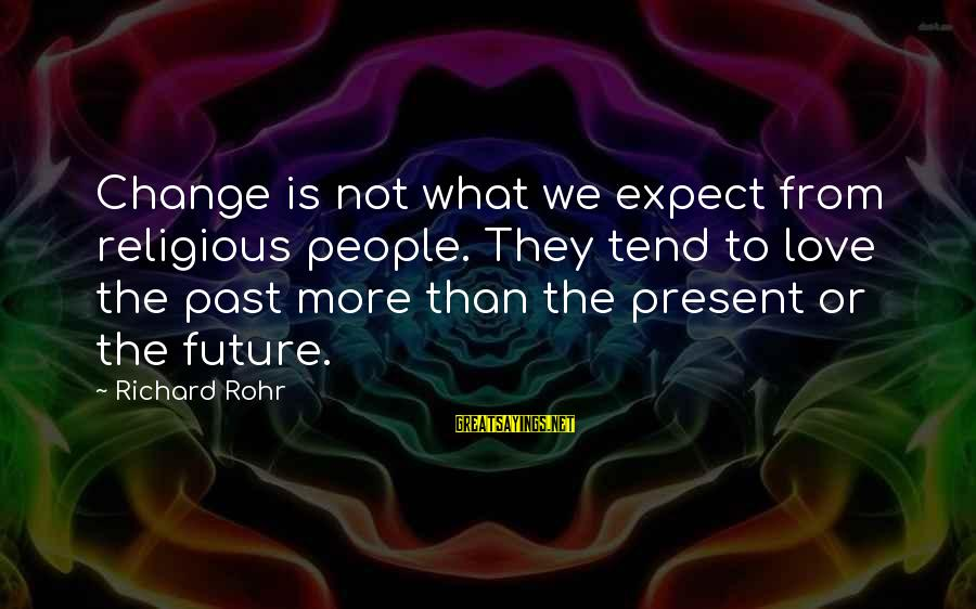Love Status Sayings By Richard Rohr: Change is not what we expect from religious people. They tend to love the past