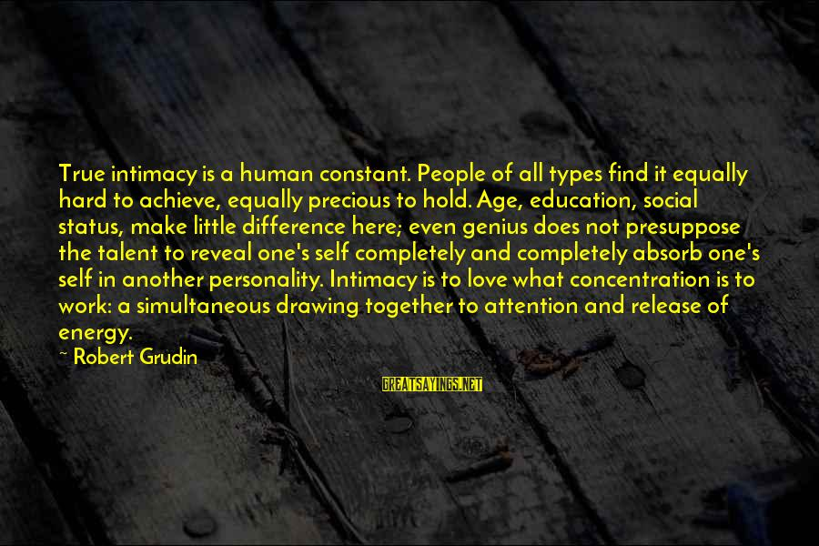 Love Status Sayings By Robert Grudin: True intimacy is a human constant. People of all types find it equally hard to
