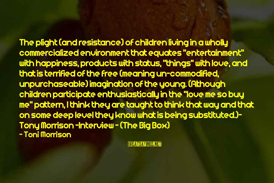 """Love Status Sayings By Toni Morrison: The plight (and resistance) of children living in a wholly commercialized environment that equates """"entertainment"""""""