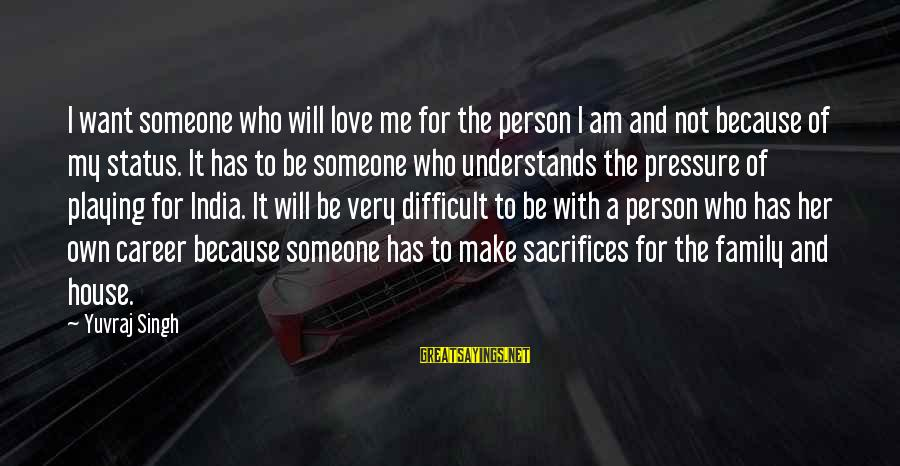 Love Status Sayings By Yuvraj Singh: I want someone who will love me for the person I am and not because