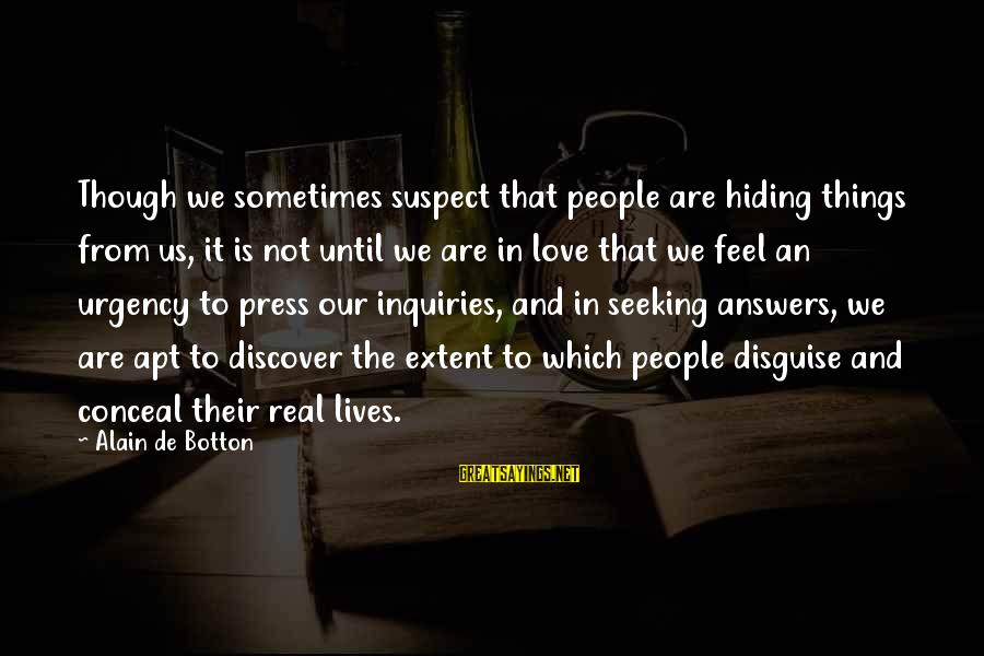 Love Suspect Sayings By Alain De Botton: Though we sometimes suspect that people are hiding things from us, it is not until