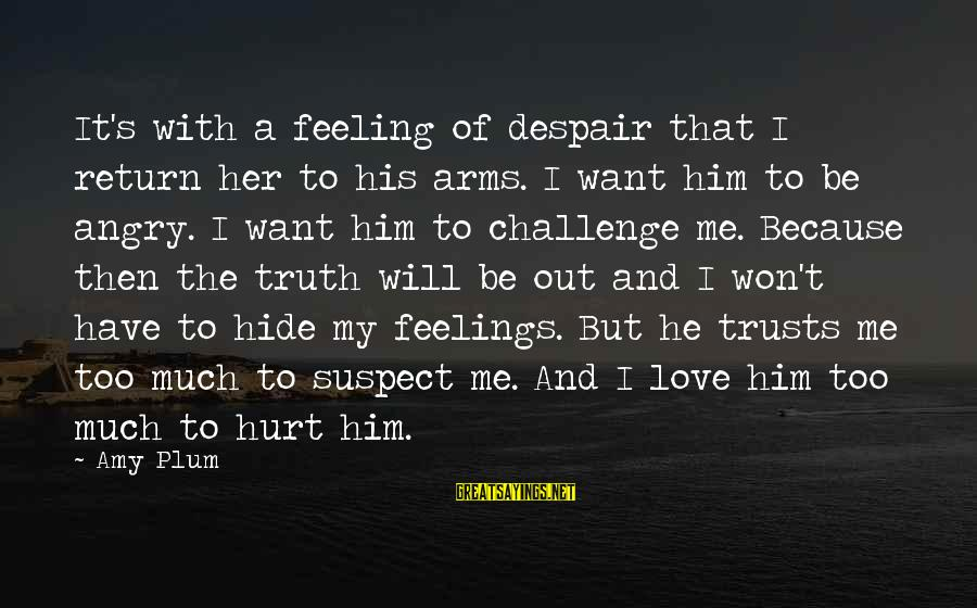 Love Suspect Sayings By Amy Plum: It's with a feeling of despair that I return her to his arms. I want