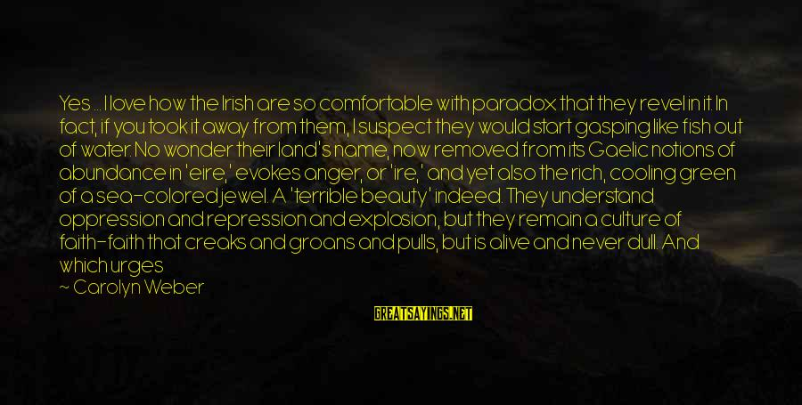 Love Suspect Sayings By Carolyn Weber: Yes ... I love how the Irish are so comfortable with paradox that they revel
