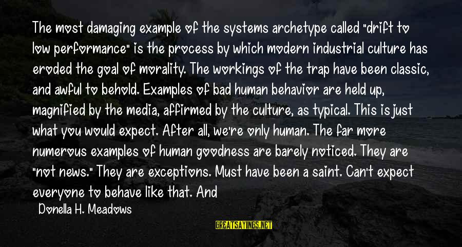 """Love Suspect Sayings By Donella H. Meadows: The most damaging example of the systems archetype called """"drift to low performance"""" is the"""