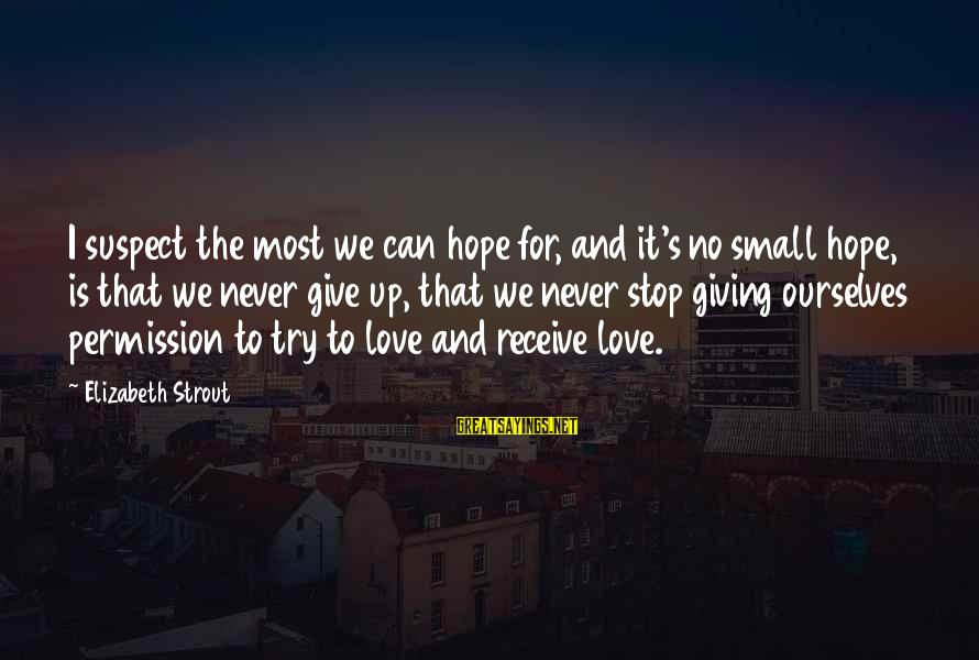 Love Suspect Sayings By Elizabeth Strout: I suspect the most we can hope for, and it's no small hope, is that