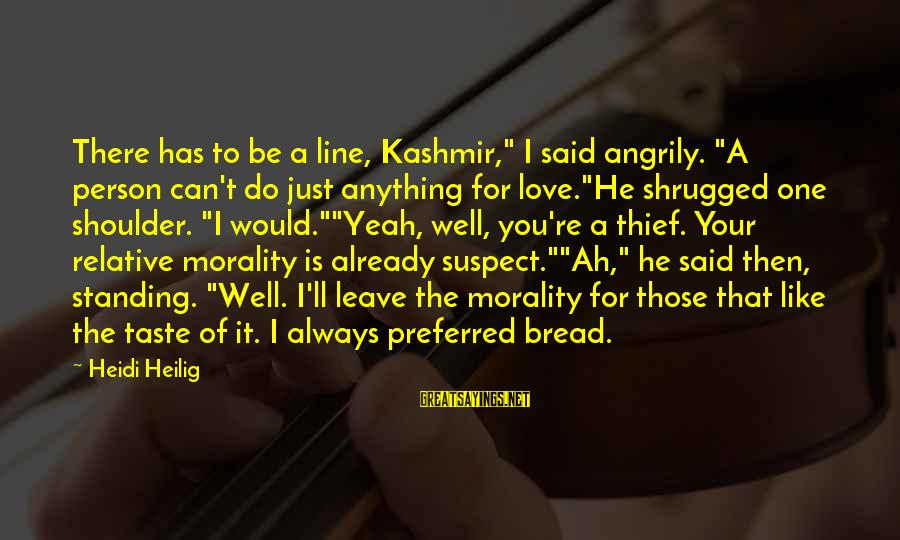"""Love Suspect Sayings By Heidi Heilig: There has to be a line, Kashmir,"""" I said angrily. """"A person can't do just"""