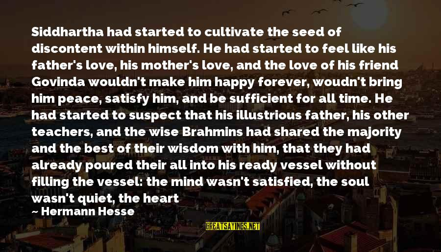 Love Suspect Sayings By Hermann Hesse: Siddhartha had started to cultivate the seed of discontent within himself. He had started to
