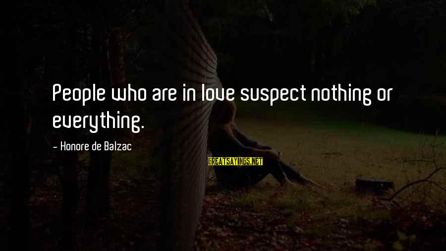Love Suspect Sayings By Honore De Balzac: People who are in love suspect nothing or everything.