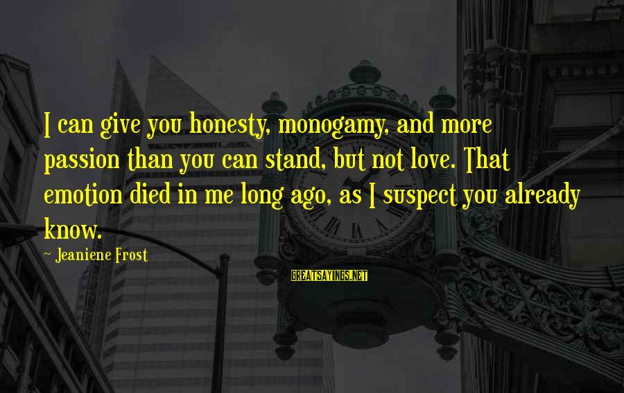 Love Suspect Sayings By Jeaniene Frost: I can give you honesty, monogamy, and more passion than you can stand, but not