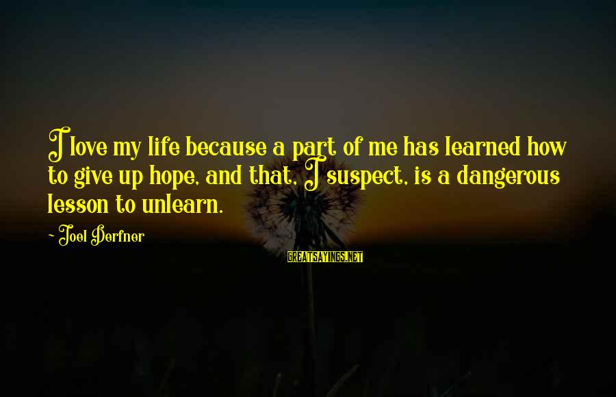 Love Suspect Sayings By Joel Derfner: I love my life because a part of me has learned how to give up