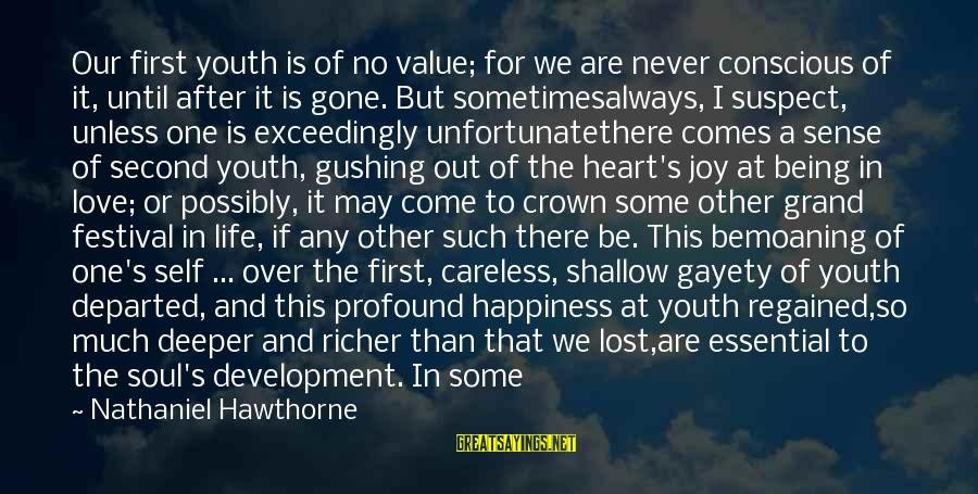 Love Suspect Sayings By Nathaniel Hawthorne: Our first youth is of no value; for we are never conscious of it, until