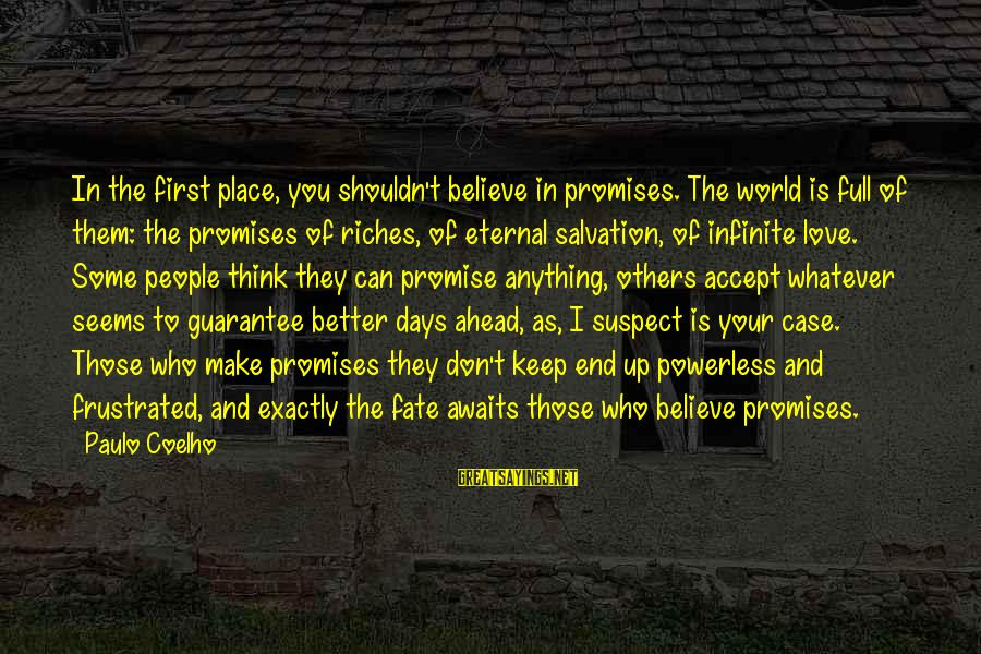 Love Suspect Sayings By Paulo Coelho: In the first place, you shouldn't believe in promises. The world is full of them: