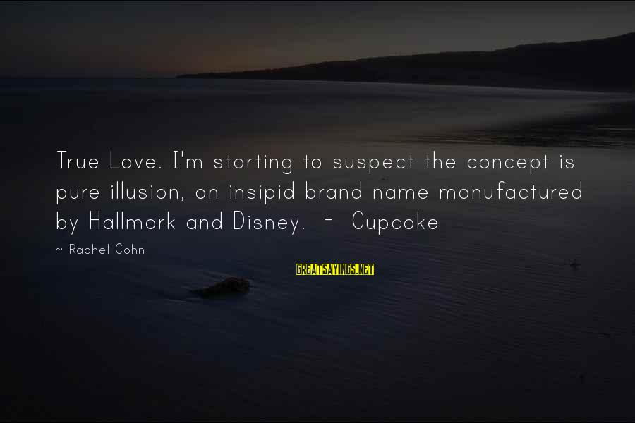 Love Suspect Sayings By Rachel Cohn: True Love. I'm starting to suspect the concept is pure illusion, an insipid brand name
