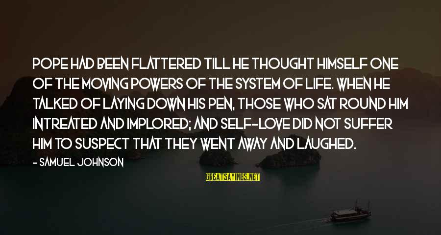 Love Suspect Sayings By Samuel Johnson: Pope had been flattered till he thought himself one of the moving powers of the