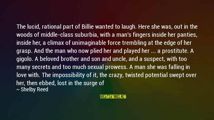 Love Suspect Sayings By Shelby Reed: The lucid, rational part of Billie wanted to laugh. Here she was, out in the