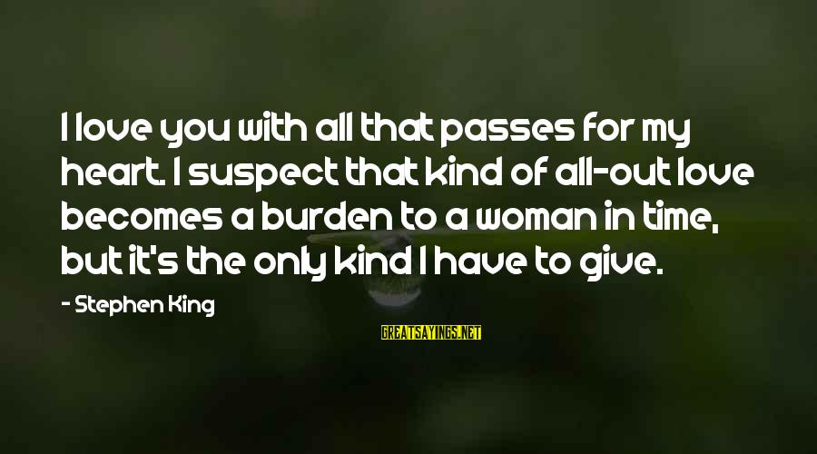 Love Suspect Sayings By Stephen King: I love you with all that passes for my heart. I suspect that kind of
