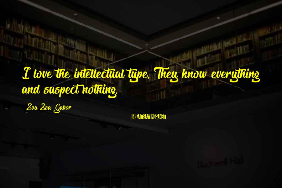 Love Suspect Sayings By Zsa Zsa Gabor: I love the intellectual type. They know everything and suspect nothing.