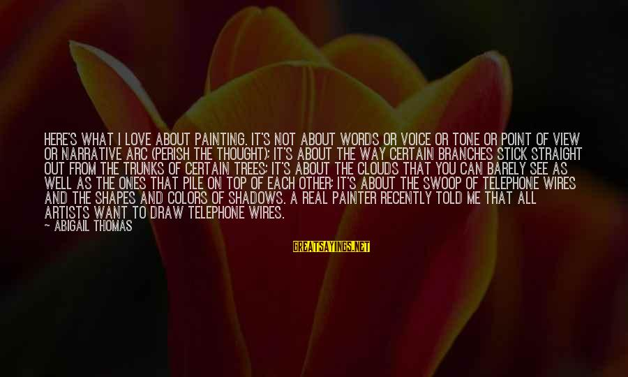 Love The Real Me Sayings By Abigail Thomas: Here's what I love about painting. It's not about words or voice or tone or